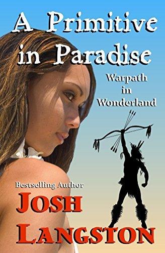 A Primitive in Paradise: Warrior in Wonderland (The Little Primitive Book 3) Josh Langston