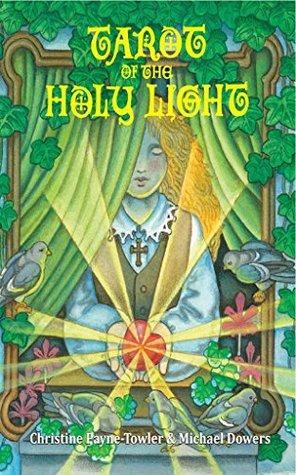Tarot of the Holy Light: A Continental Esoteric Tarot (Tarot University Publications Book 1)  by  Christine Payne-Towler