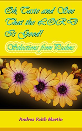 Oh, Taste and See That the LORD Is Good!: Selections from Psalms Andrea Faith Martin