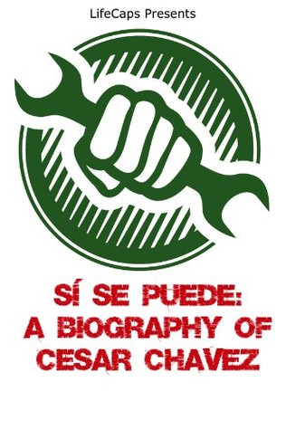 Sí Se Puede: A Biography of Cesar Chavez  by  Paul Brody