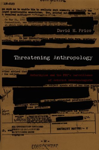 Threatening Anthropology: McCarthyism and the FBIs Surveillance of Activist Anthropologists David H. Price