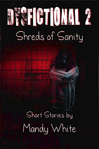 Dysfictional 2: Shreds of Sanity  by  Mandy White