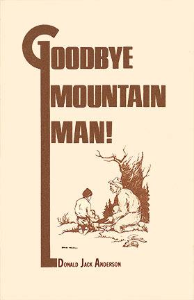 Goodbye Mountain Man! Donald Jack Anderson