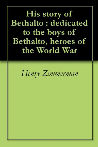 His story of Bethalto : dedicated to the boys of Bethalto, heroes of the World War Henry Zimmerman