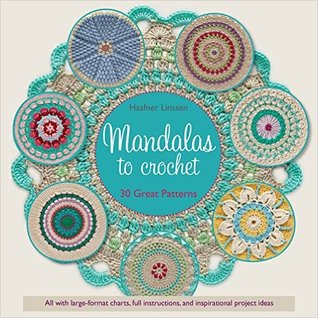 Mandalas to Crochet: 30 Great Patterns to Make Your Own  by  Haafner Linssen