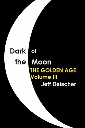 Dark of the Moon: The Golden Age Volume III Jeff Deischer