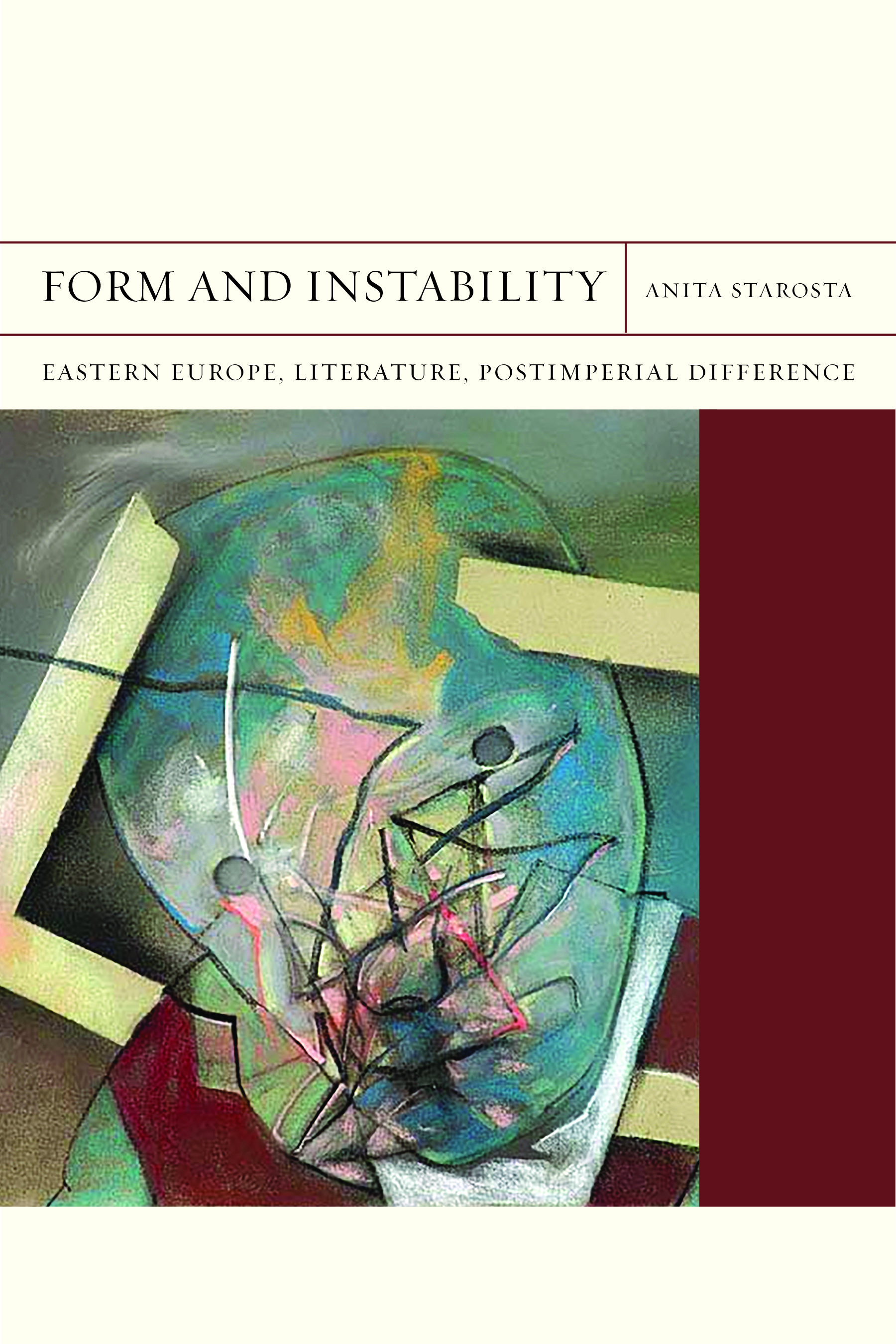 Form and Instability: Eastern Europe, Literature, Postimperial Difference Anita Starosta