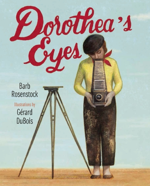 Dorotheas Eyes: Dorothea Lange Photographs the Truth  by  Barb Rosenstock