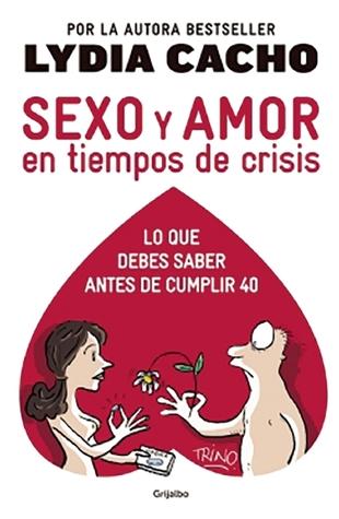 Sexo y amor en tiempo de crisis Lydia Cacho