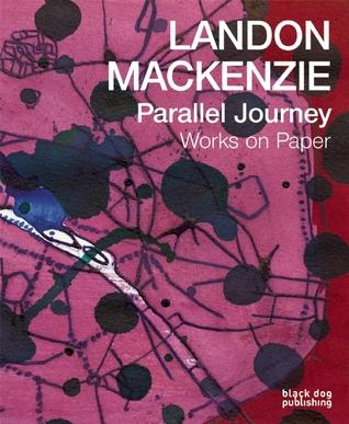Landon Mackenzie: Parallel Journey: Works on Paper (1975-2015) David Liss