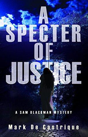 A Specter of Justice: A Sam Blackman Mystery (Sam Blackman Series) Mark de Castrique