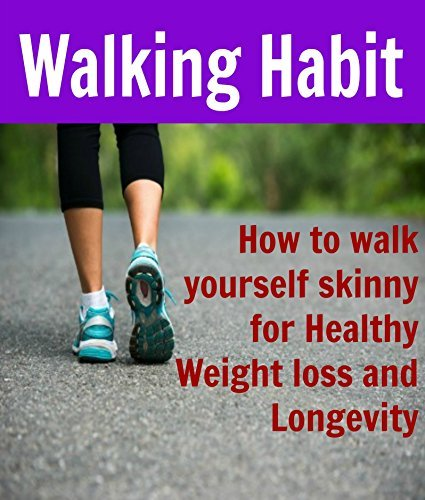 Walking Habit: How to Walk yourself Skinny for Healthy Weight Loss and Longevity:  by  Hajir Moghaddam