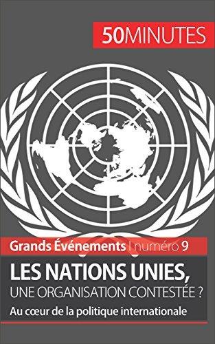 Les Nations unies, une organisation contestée ?: Au cœur de la politique internationale (Grands Événements t. 9) Camille David