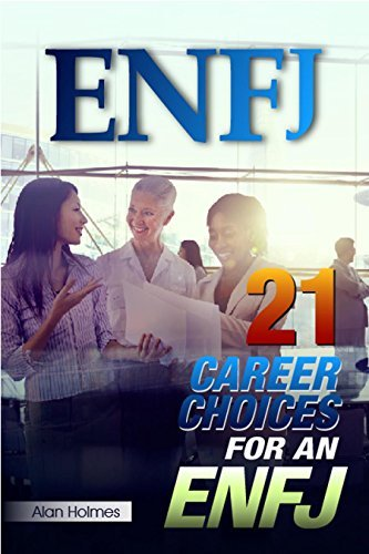 ENFJ: 21 Career Choices for an ENFJ  by  Alan Holmes