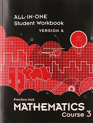 MIDDLE GRADES MATH 2010 ALL-IN-ONE STUDENT WORKBOOK COURSE 3 VERSION A Prentice Hall