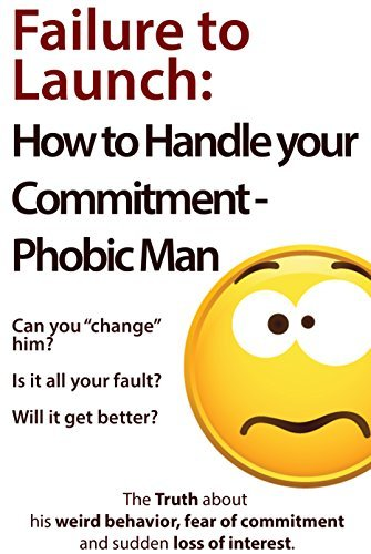 Failure to Launch: How to Handle Your Commitment-phobic Man - Can you change him? Is it all your fault? Will it get better?  by  Brian Keephimattracted
