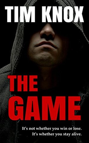 THE GAME: Its not whether you win or lose. Its whether you stay alive. Tim Knox