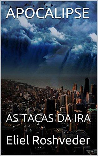 APOCALIPSE: AS TAÇAS DA IRA  by  Eliel Roshveder