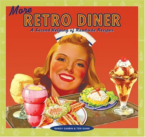 More Retro Diner: A Second Helping of Roadside Recipes  by  Randy Garbin