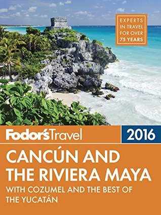 Fodors Cancun & the Riviera Maya: with Cozumel & the Best of the Yucatan  by  Fodors