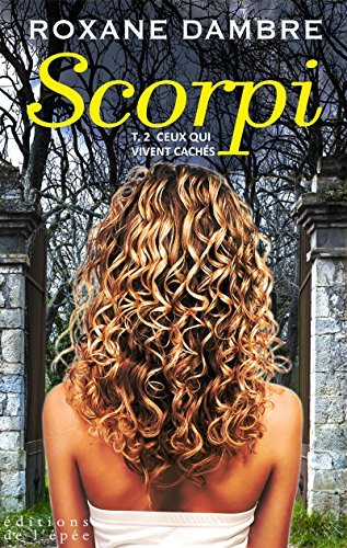 Ceux qui vivent cachés (Scorpi, #2) Roxane Dambre