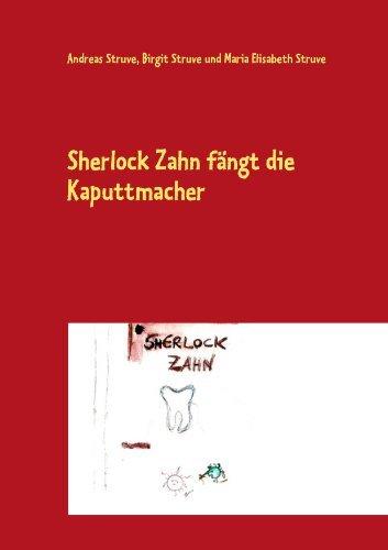 Sherlock Zahn fängt die Kaputtmacher: Eine spannende Detektivgeschichte rund um den Zahn  by  Andreas Struve