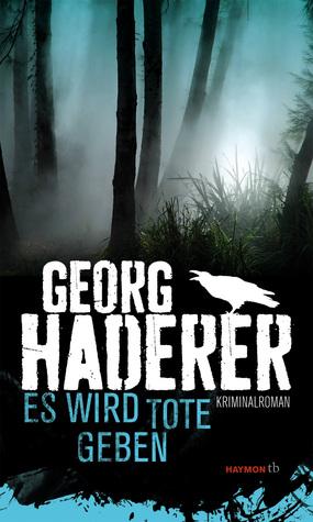 Es wird Tote geben. Kriminalroman Georg Haderer