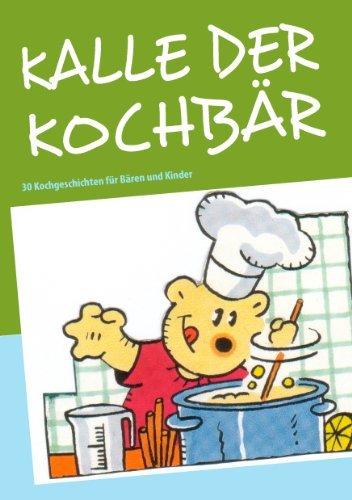 KALLE DER KOCHBÄR: 30 Kochgeschichten für Bären und Kinder  by  Ilona Waldera
