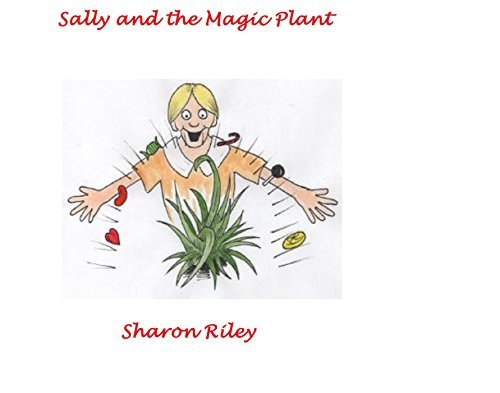 Sally and the Magic Plant  by  Sharon Riley