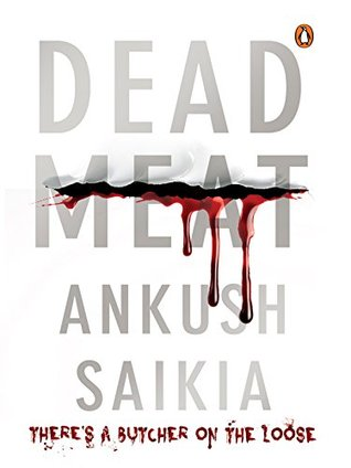 Dead Meat: Theres a Butcher on the Loose  by  Ankush Saikia