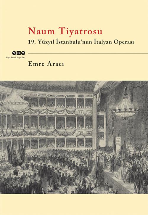 Naum Tiyatrosu - 19.Yüzyıl İstanbulunun İtalyan Operası  by  Emre Aracı