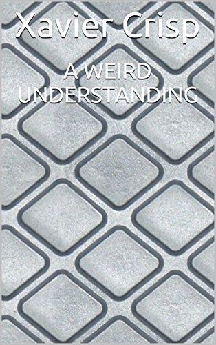 A Weird Understanding  by  Xavier Crisp