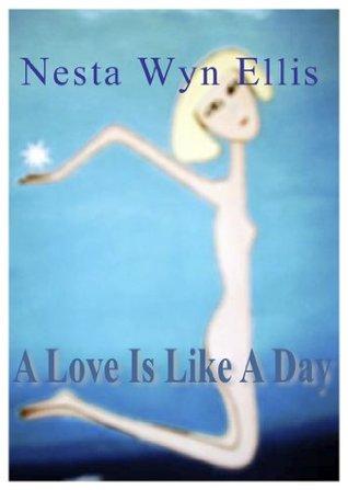A Love is like a Day Nesta Wyn Ellis
