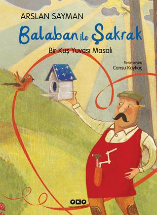 Balaban ile Şakrak - Bir Kuş Yuvası Masalı Arslan Sayman