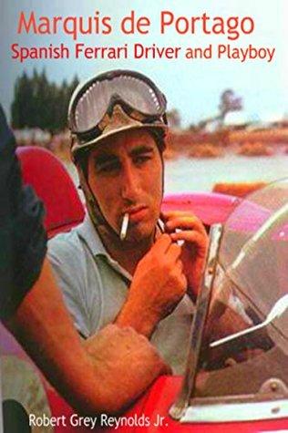 Marquis de Portago: Spanish Ferrari Driver and Playboy  by  Robert Grey Reynolds Jr.