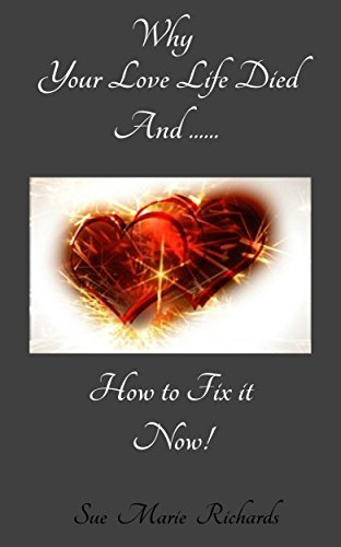 Why Your Love Life Died And How to Fix It Now  by  Sue Marie Richards