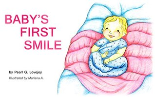 BABYS FIRST SMILE: A Mommy-Read-To-Me Book Pearl G. Lovejoy