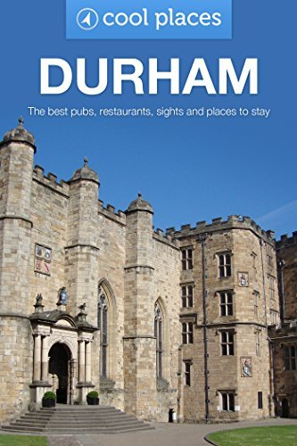 Durham: The best pubs, restaurants, sights and places to stay (Cool Places UK Travel Guides Book 7) Jules Brown