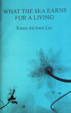 What the Sea Earns for a Living  by  Karen An-hwei Lee