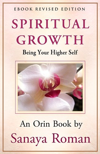 Spiritual Growth: Being Your Higher Self (Earth Life Series Book 3)  by  Sanaya Roman