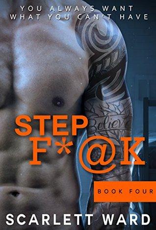 Step F*#K: Part Four (A Stepbrother Series Book 4) Scarlett Ward