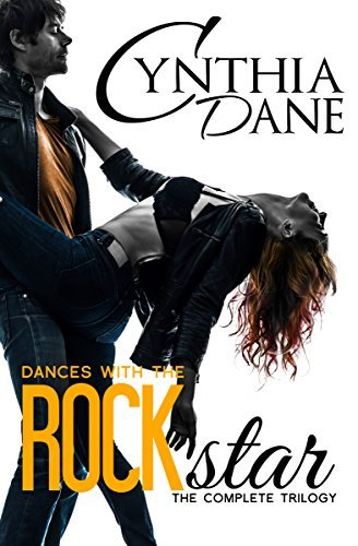 Dances With The Rock Star: The Complete Trilogy Cynthia Dane