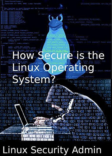 How Secure is the Linux Operating System?  by  Linux Security Admin