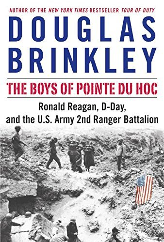 The Boys of Pointe Du Hoc: Ronald Reagan, D-Day, and the U.S. Army 2nd Ranger Battalion  by  Douglas G. Brinkley