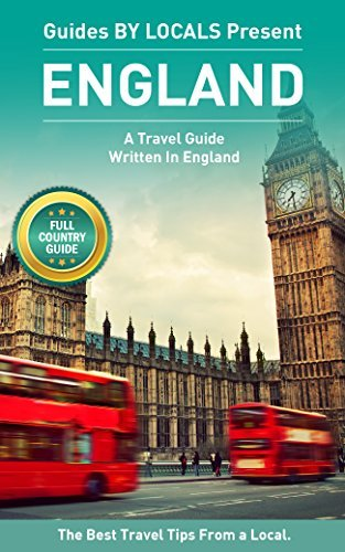 England: By Locals - An England Travel Guide Written By A Local: The Best Travel Tips About Where to Go and What to See in England  by  By Locals