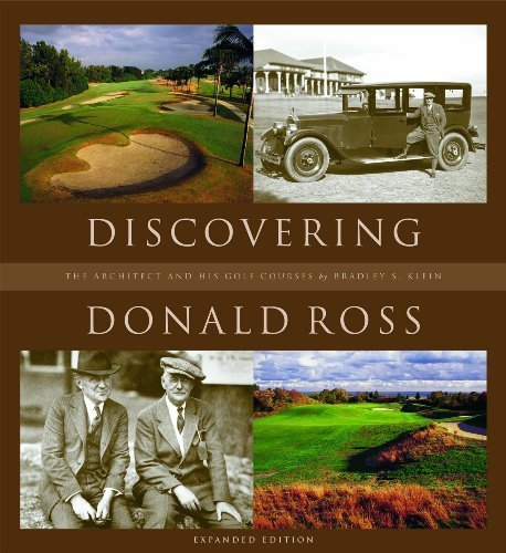 Discovering Donald Ross: The Architect and His Golf Courses  by  Bradley S. Klein
