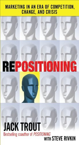 REPOSITIONING: Marketing in an Era of Competition, Change and Crisis Jack Trout