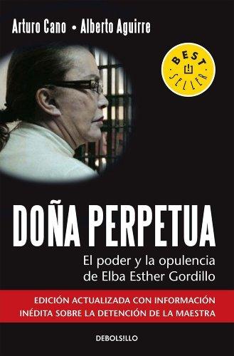 Doña Perpetua: El poder y la opulencia de Elba Esther Gordillo Arturo Cano