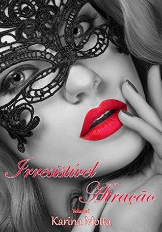 Irresistível Atração (Vol. 1) Karina Motta