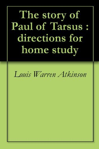The story of Paul of Tarsus : directions for home study  by  Louis Warren Atkinson